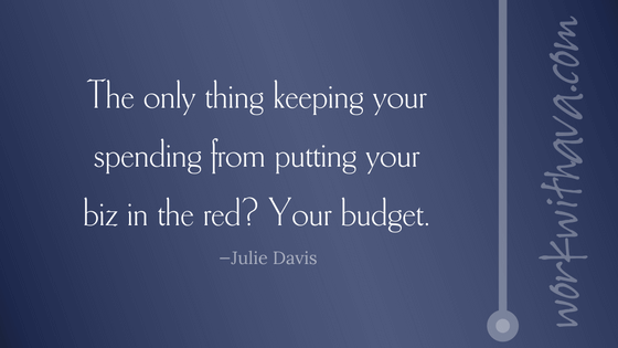The only thing keeping your spending from putting your biz in the red? Your budget.
