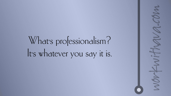 What's professionalism? It's whatever you say it is.